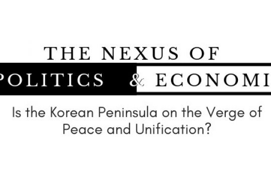 """""""The Nexus of Politics & Economics: Is the Korean Peninsula on the Verge of Peace and Unification"""" with Thomas J. Byrne, President of The Korea Society and Philip Yun, former Senior Advisor for the U.S. Department of Defense"""